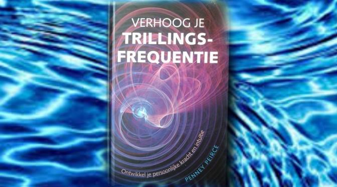 Boek review: Verhoog je trillingsfrequentie – Penny Peirce