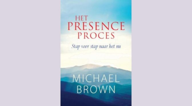 Boek review: Het Presence Proces – Michael Brown
