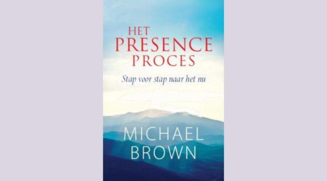 Boek review: Het Presence Proces – Michael Brown